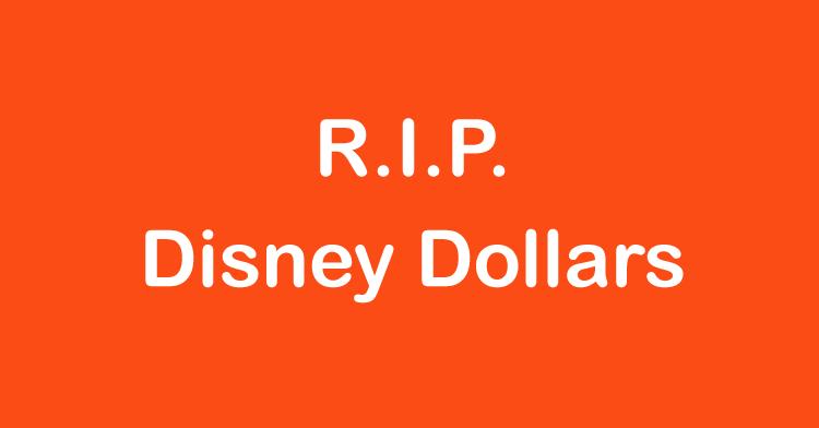 RIP Disney Dollars