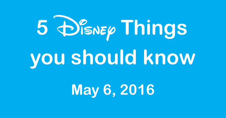 Disney Things may 6