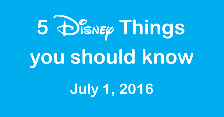 5 disney things July 1