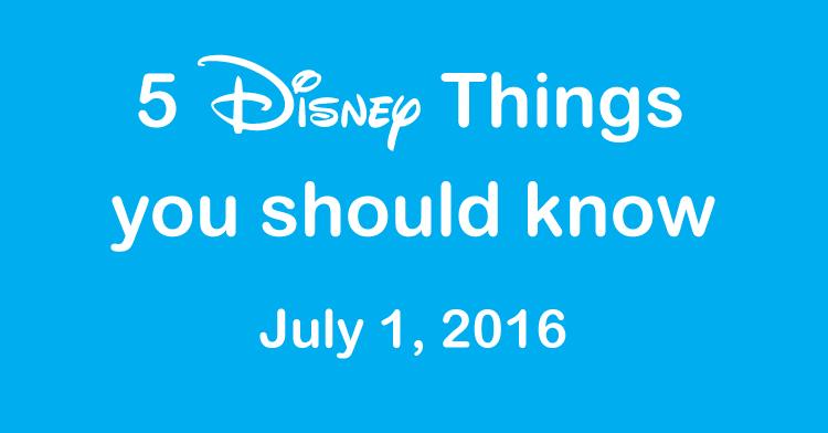 5 disney things July 1