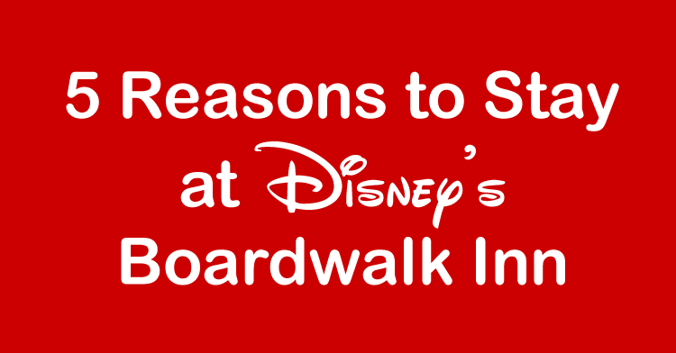 5 reasons to stay at disney's boardwalk inn