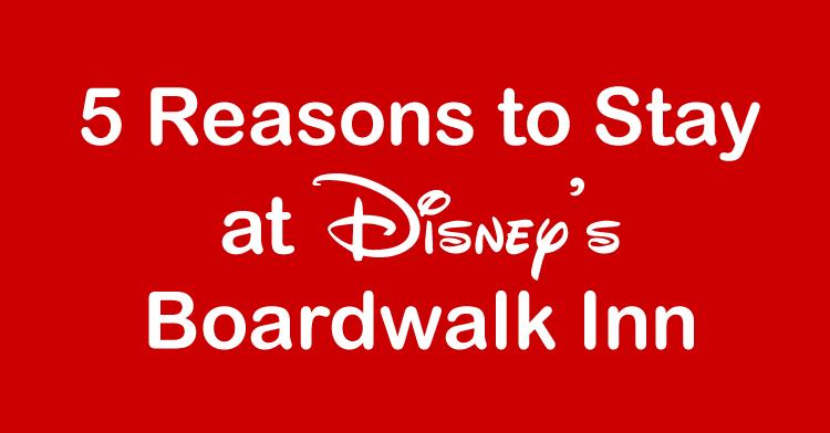 5 reasons to stay at disney's boardwalk inn